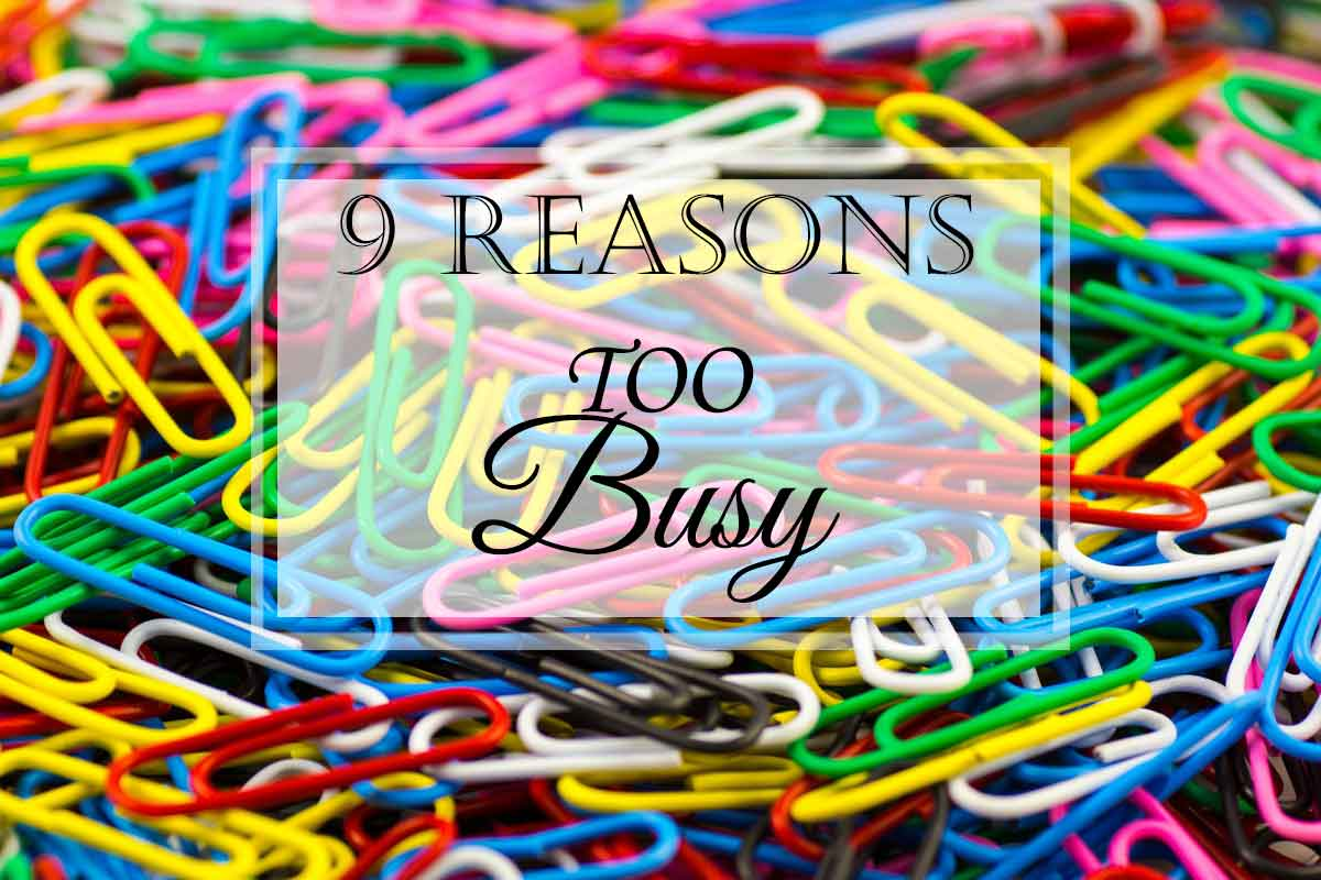 9 Possible Reasons Why You Are Too Busy