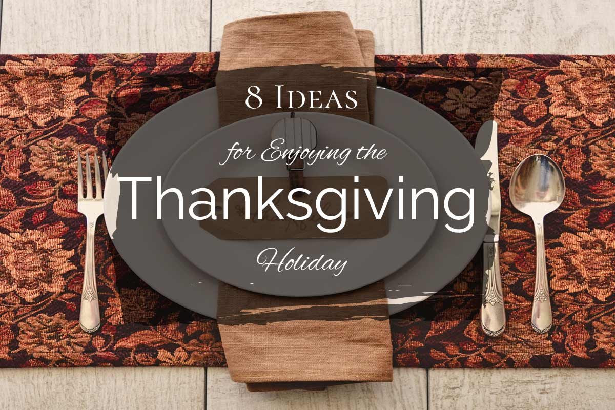 8 Ideas for Enjoying the Thanksgiving Holiday