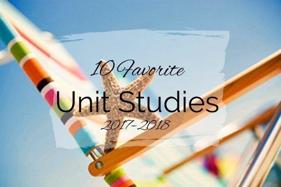 10 Favorite Unit Studies {2017–2018}