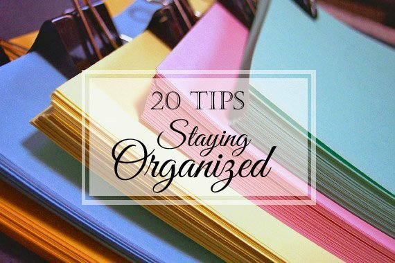 20 Tips for Staying Organized