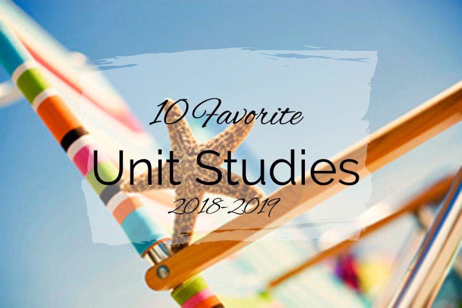 10 Favorite Unit Studies {2018–2019}