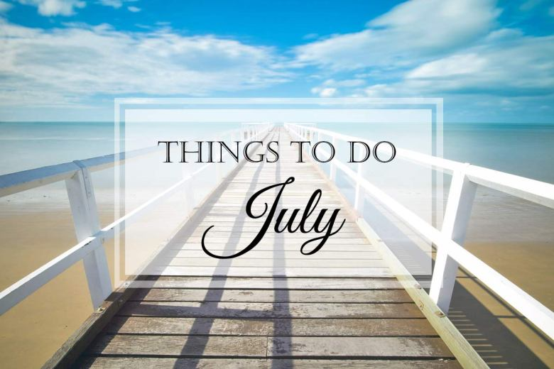 Things to Do: July