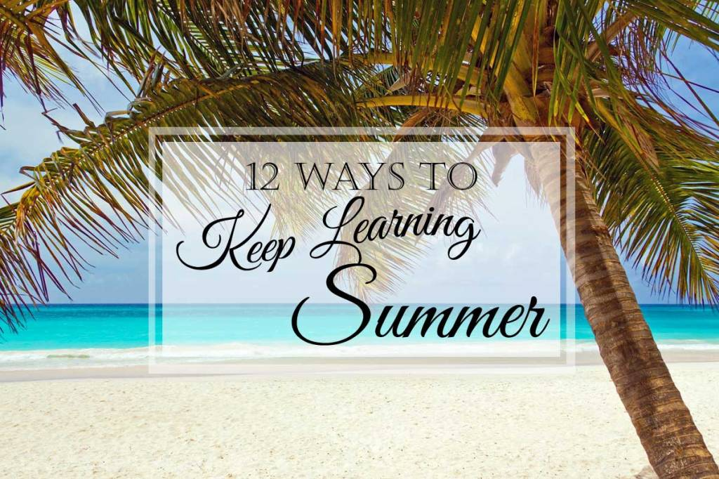 12 Ways to Keep Learning Over the Summer