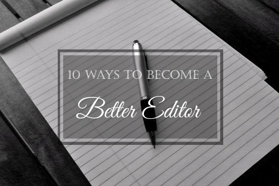 10 Ways to Become a Better Editor