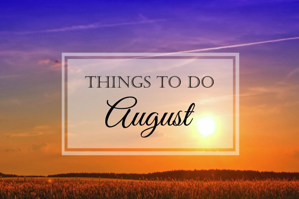 Things to Do: August