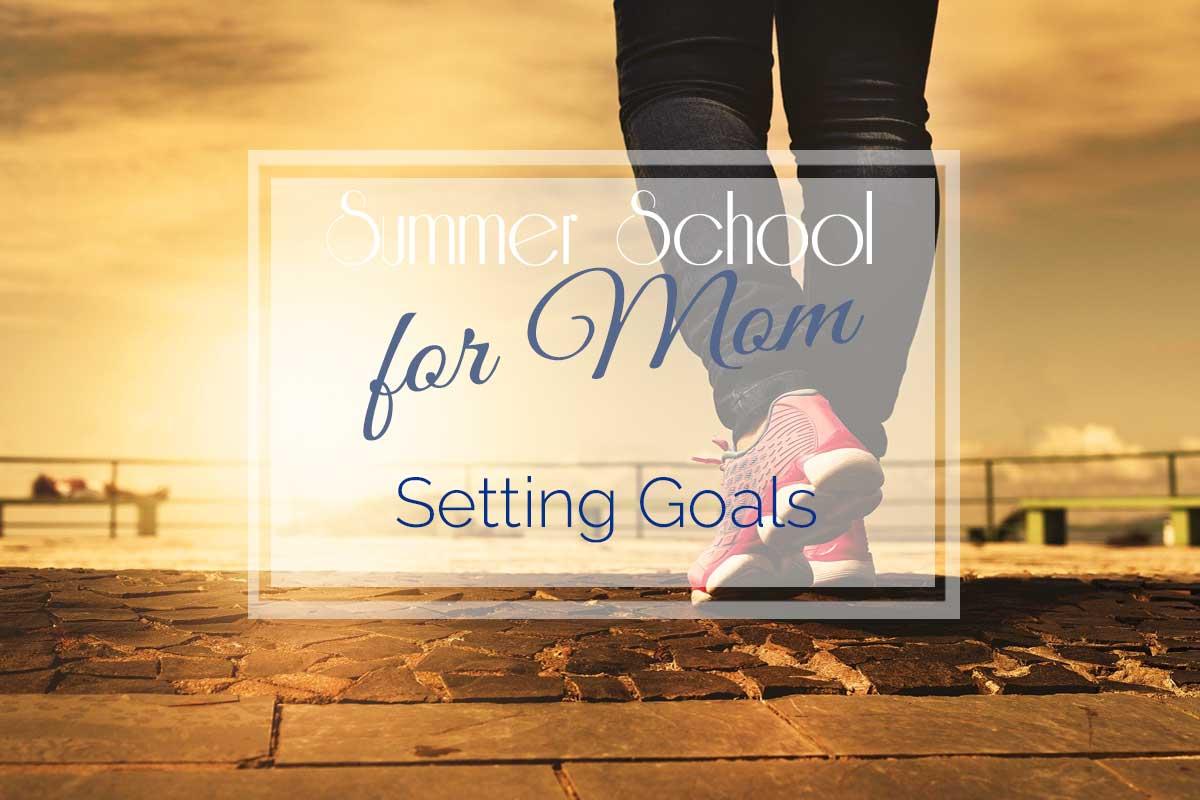 Summer School for Mom: Setting Goals