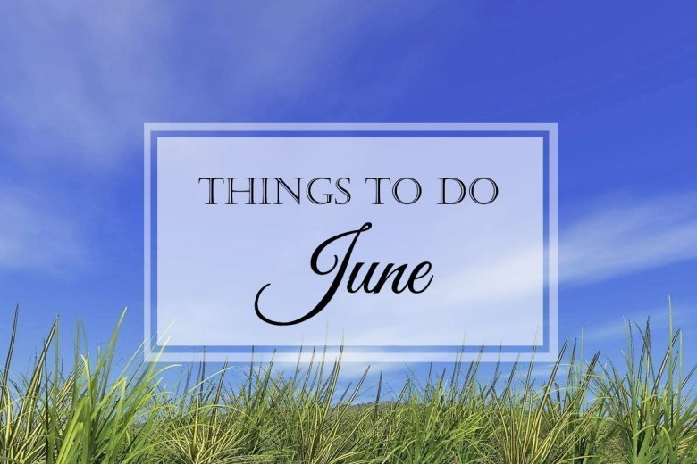 Things to Do: June