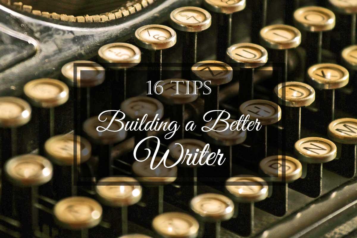 16 Tips: Building a Better Writer