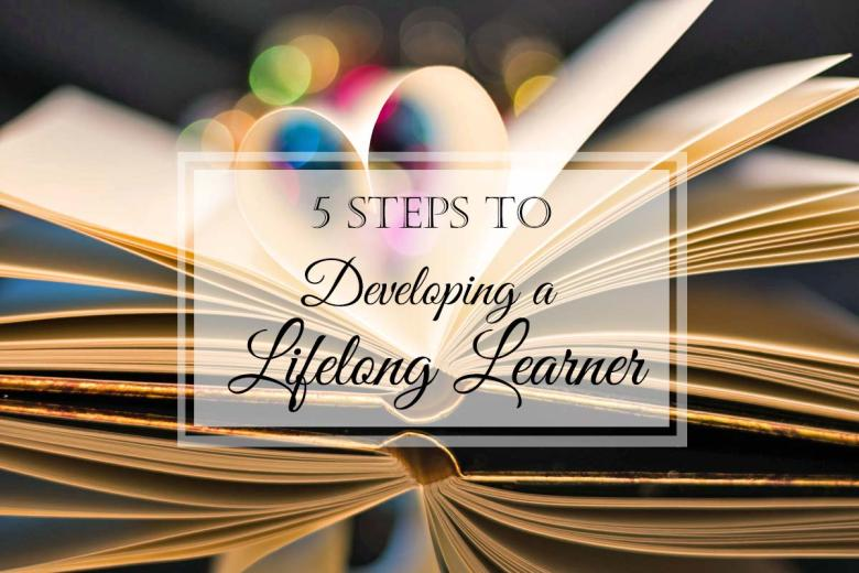 5 Steps to Developing a Lifelong Learner