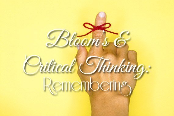 Bloom's & Critical Thinking: Remembering