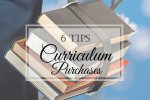 6 Tips: Making Wise Curriculum Purchases