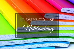 10 Ways to Use Notebooking