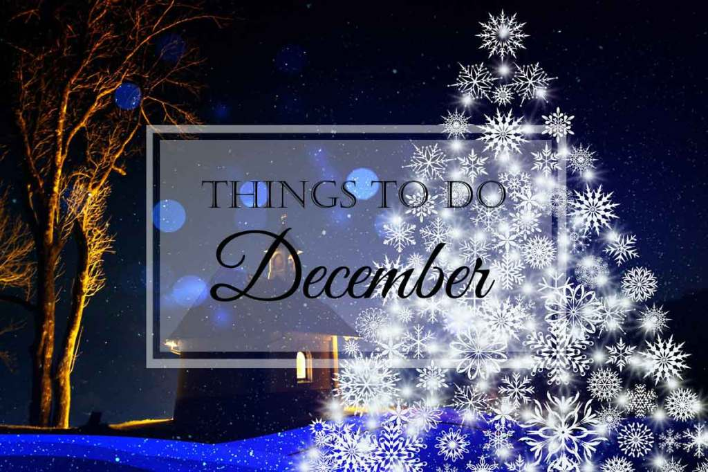 Things to Do: December