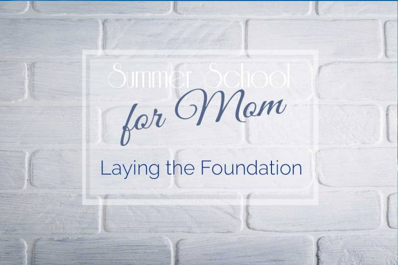 Summer School for Mom: Laying the Foundation