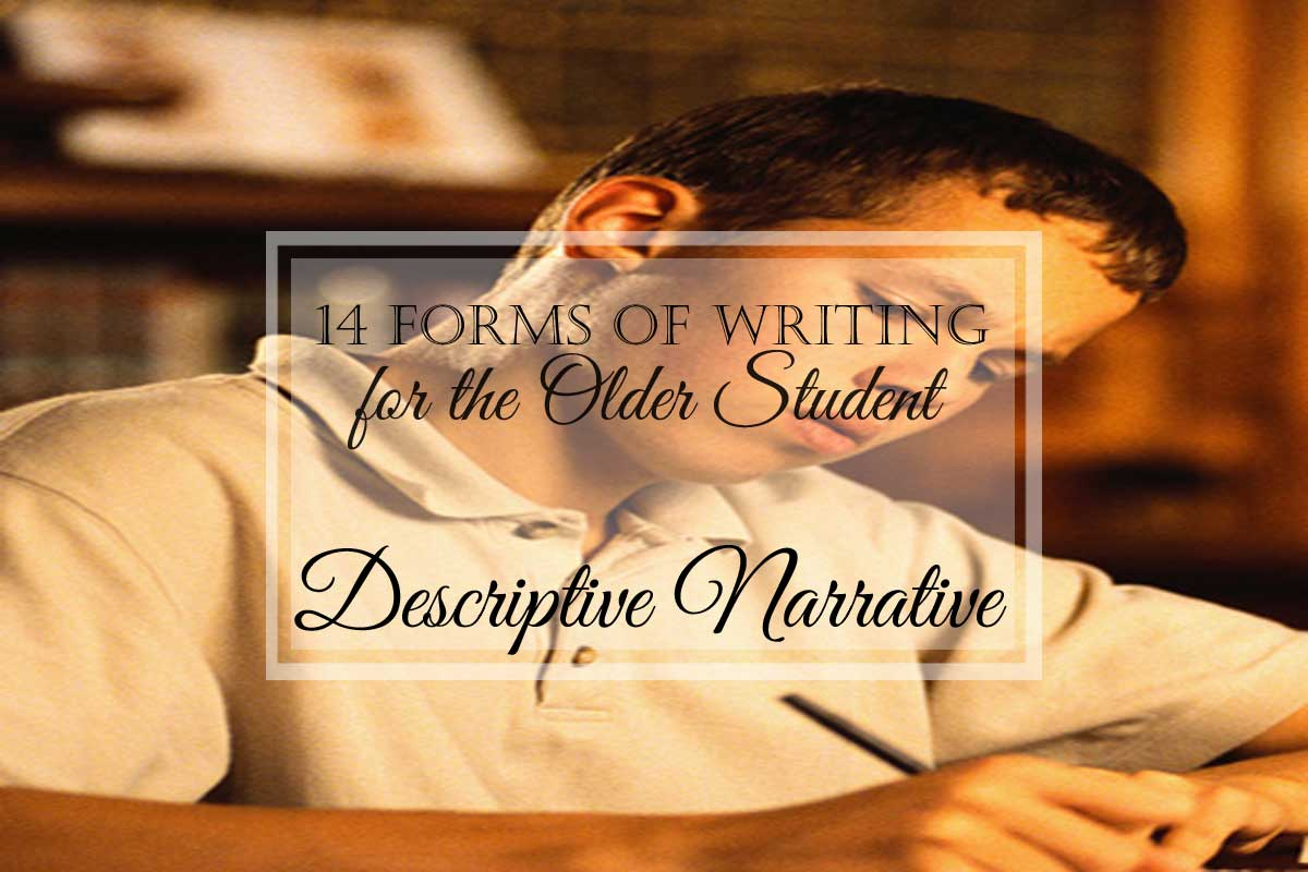 14 Forms of Writing for the Older Student: Descriptive Narrative