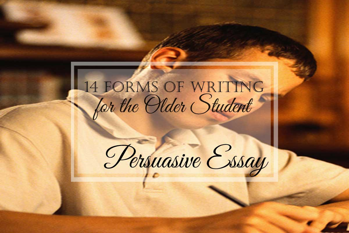 14 Forms of Writing for the Older Student: Persuasive Essay