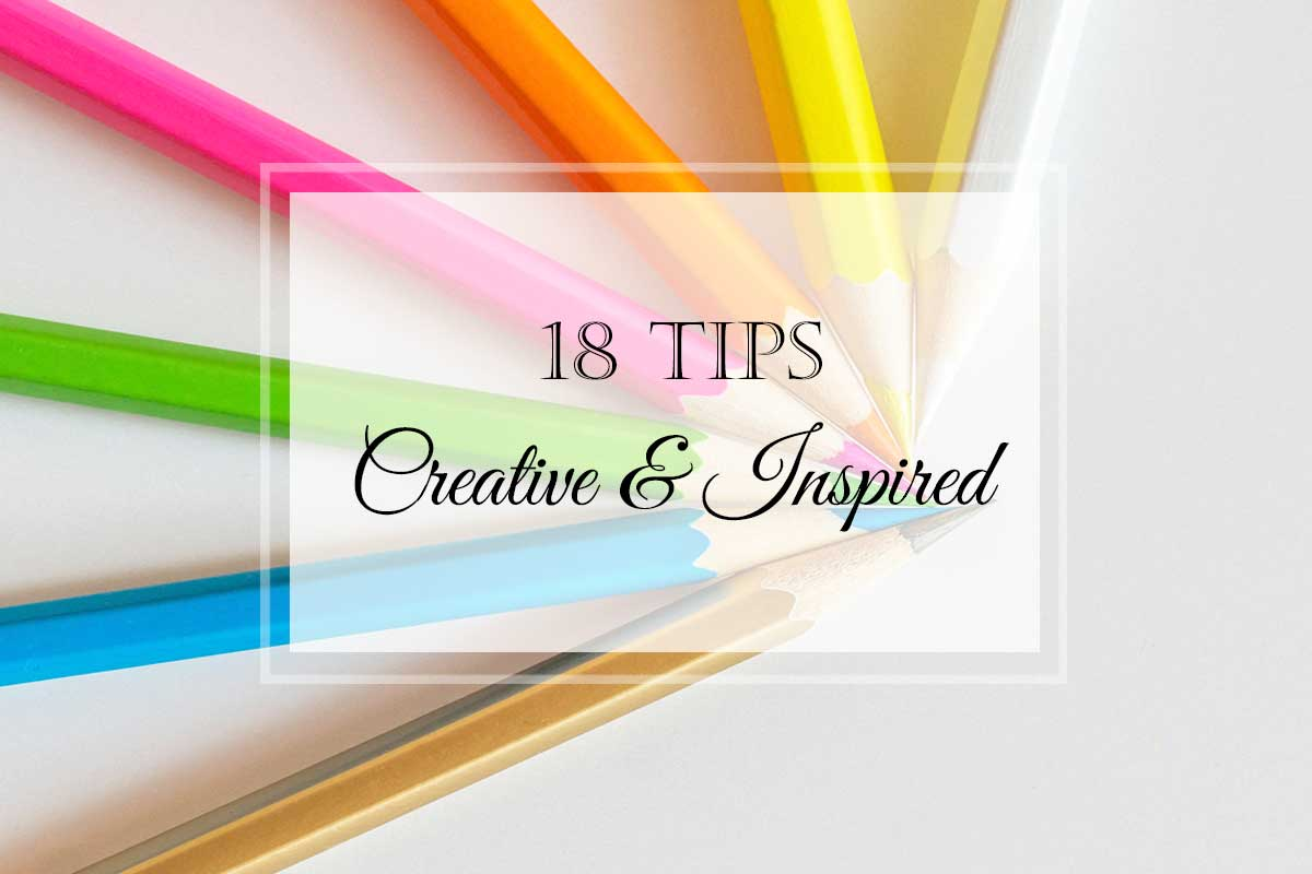 18 Tips for Remaining Creative & Inspired!