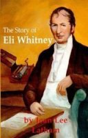 The Story of Eli Whitney