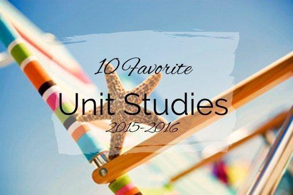 10 Favorite Unit Studies {2015–2016}