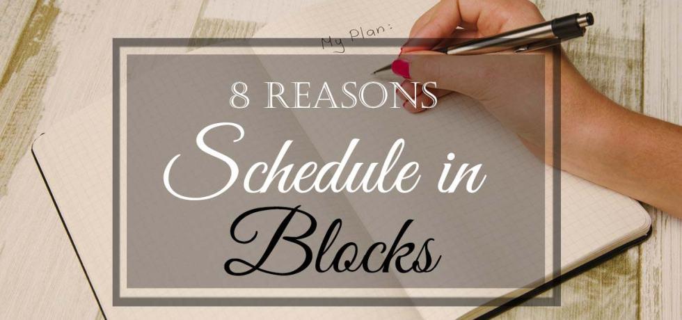 8 Reasons to Schedule in Blocks