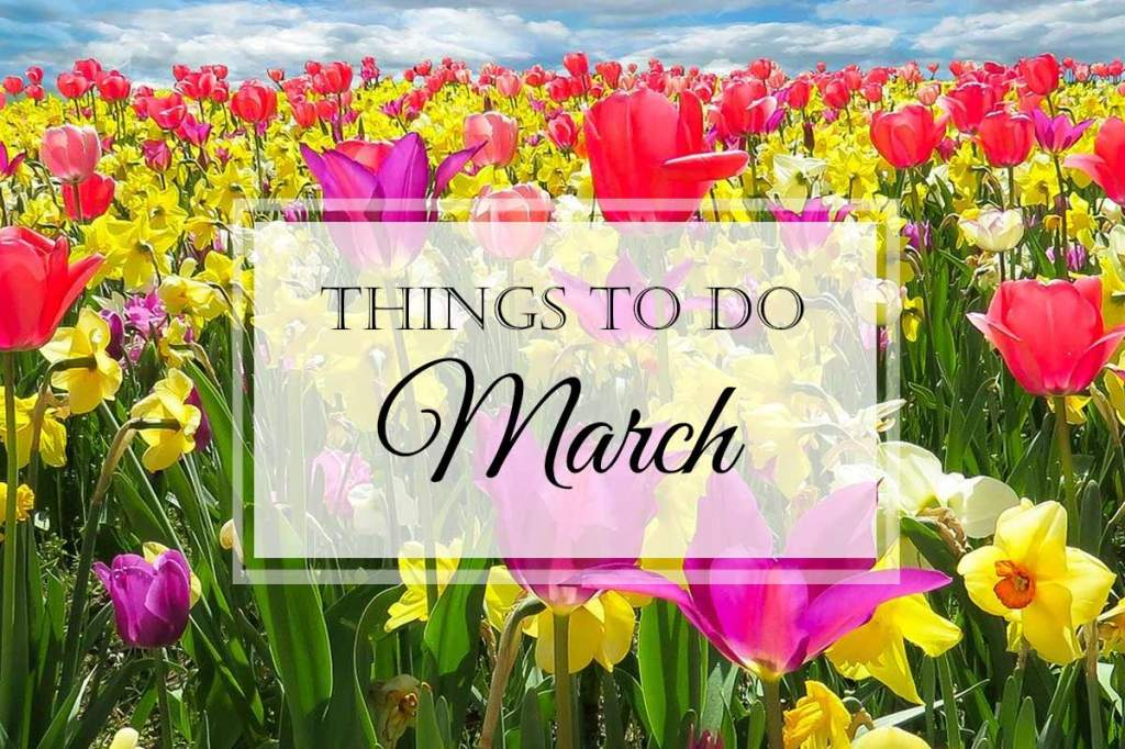 Things to Do: March
