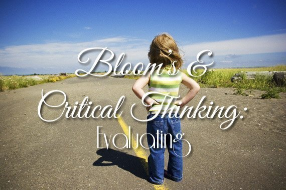 Bloom's & Critical Thinking: Evaluating