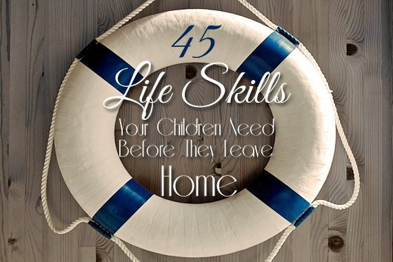 45 Life Skills Your Children Need Before They Leave Home